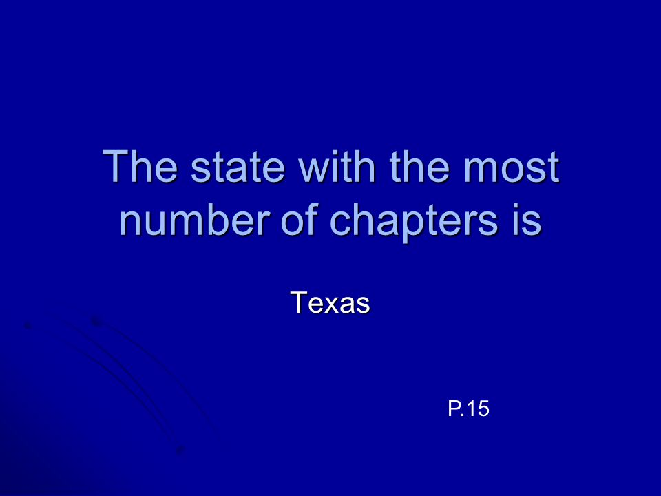 The state with the most number of chapters is Texas P.15