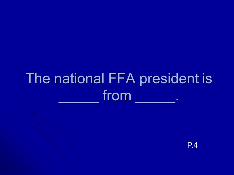 The national FFA president is _____ from _____. P.4