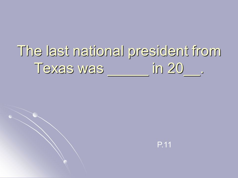 The last national president from Texas was _____ in 20__. P.11