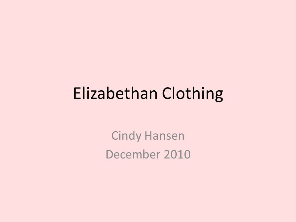 Elizabethan Clothing Cindy Hansen December 2010