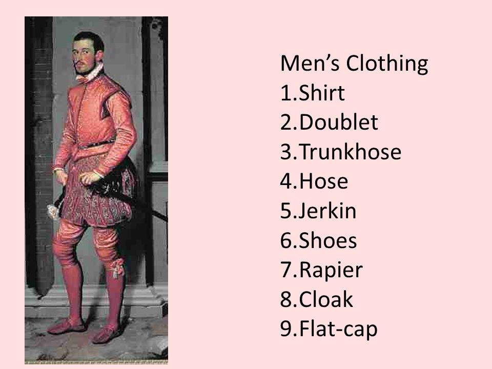 Mens Clothing 1.Shirt 2.Doublet 3.Trunkhose 4.Hose 5.Jerkin 6.Shoes 7.Rapier 8.Cloak 9.Flat-cap