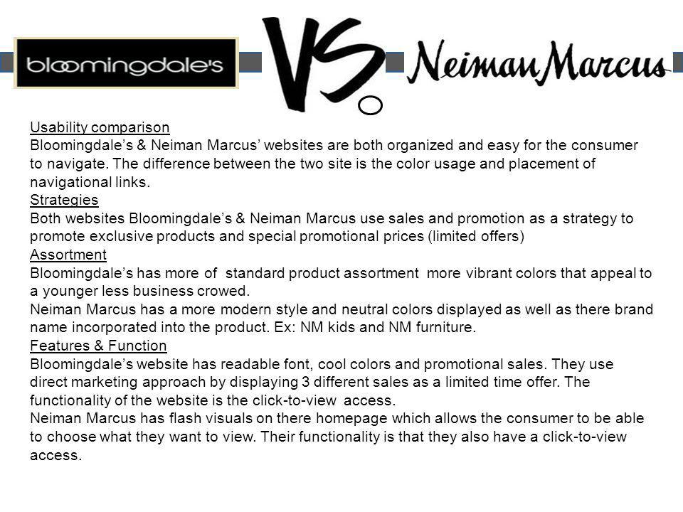 Usability comparison Bloomingdales & Neiman Marcus websites are both organized and easy for the consumer to navigate.