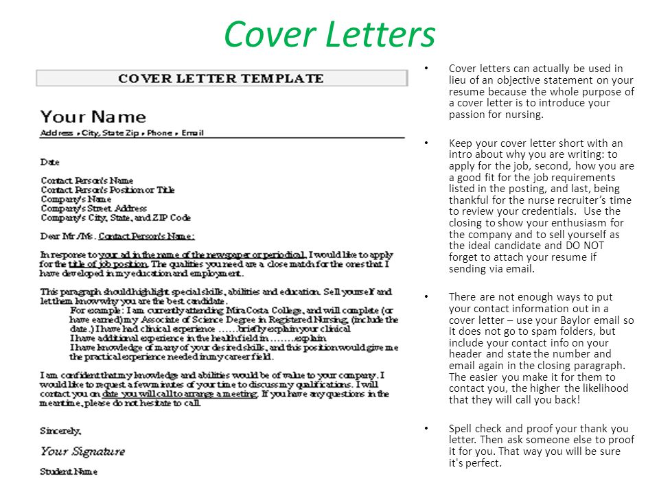 Cover Letters Cover letters can actually be used in lieu of an objective statement on your resume because the whole purpose of a cover letter is to introduce your passion for nursing.