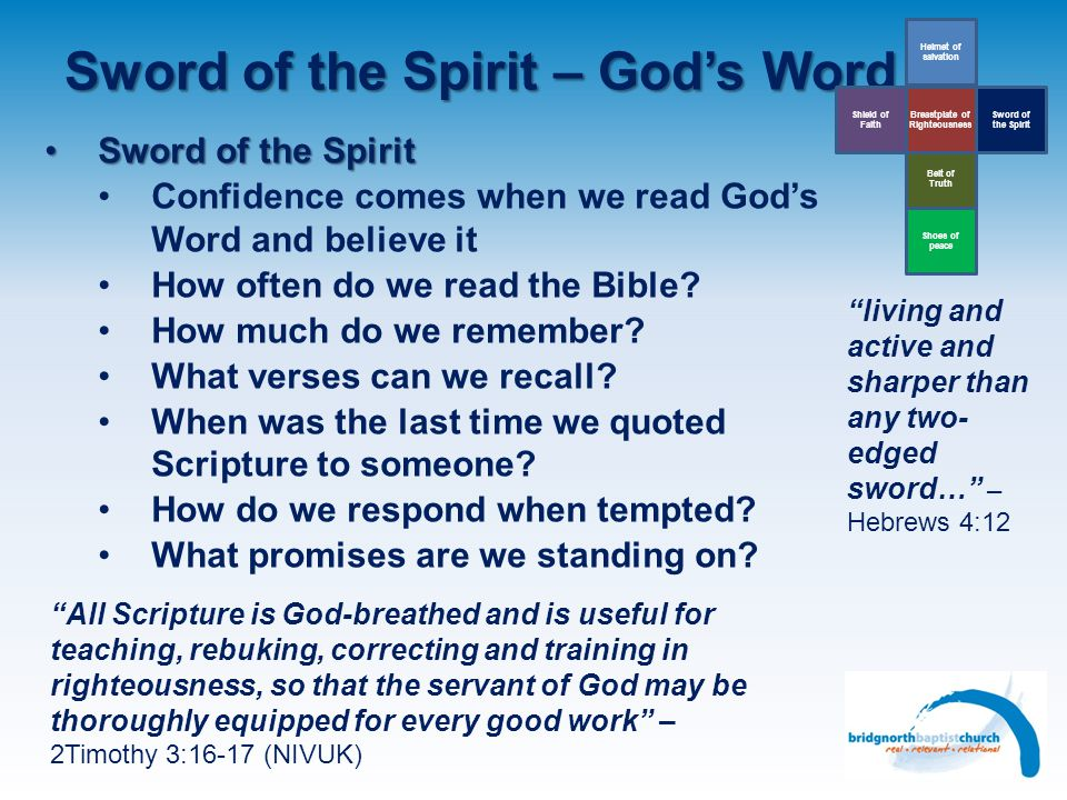 Sword of the Spirit – Gods Word Belt of Truth Helmet of salvation Sword of the Spirit Breastplate of Righteousness Shield of Faith Shoes of peace Swor