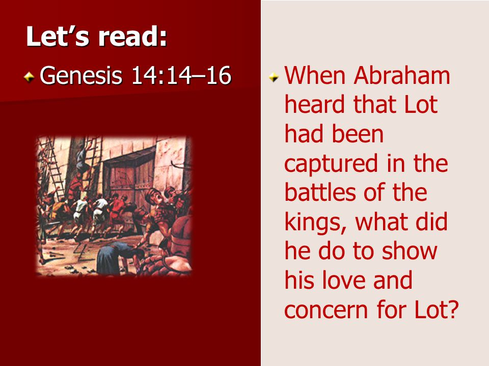 What can we learn from Abrahams example of love for a family member? Why do we sometimes treat our friends more kindly than members of our family? Wha