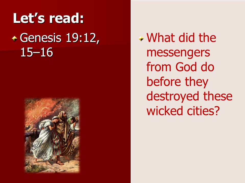 Genesis 18:22–24 How did Abraham show love for others when the Lord was going to destroy the cities of Sodom and Gomorrah? Lets read: