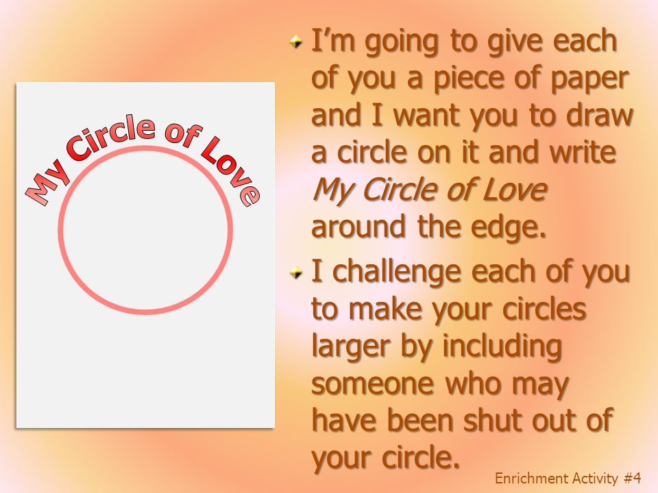 Choose a child outside the circle and think of an action that could include that child in the circle of love. The child chosen enters the circle, sele