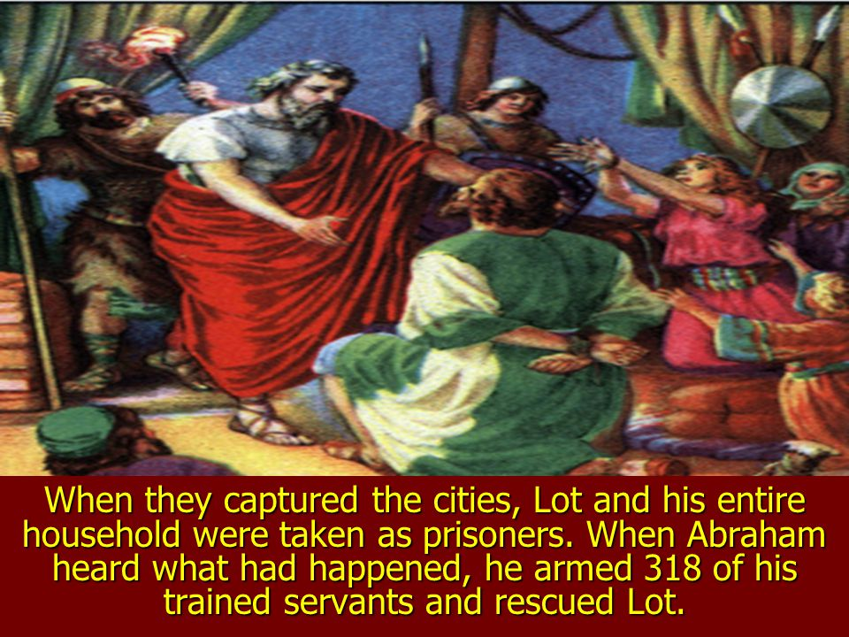 At first it seemed that Lot had made a good choice. However, the nearby cities of Sodom and Gomorrah were very, very wicked. Neighboring kingdoms went
