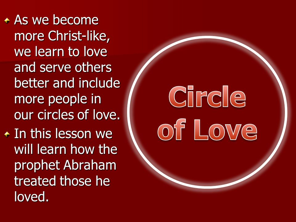 Name people you love and Ill write these names inside the circle. This is the Circle of Love.