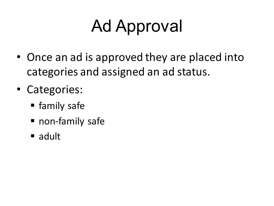 Ad Approval Once an ad is approved they are placed into categories and assigned an ad status.