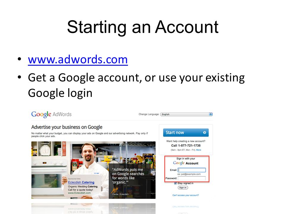 Starting an Account www.adwords.com Get a Google account, or use your existing Google login