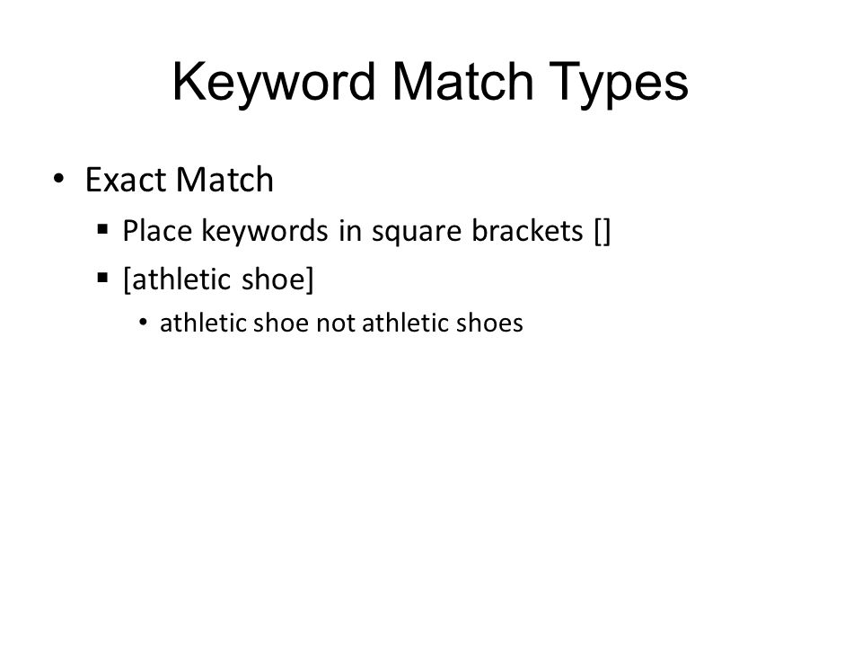 Keyword Match Types Exact Match Place keywords in square brackets [] [athletic shoe] athletic shoe not athletic shoes