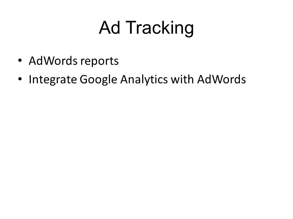 Ad Tracking AdWords reports Integrate Google Analytics with AdWords