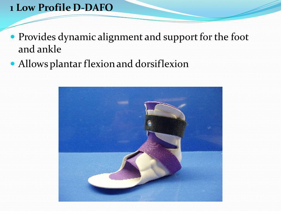 1 Low Profile D-DAFO Provides dynamic alignment and support for the foot and ankle Allows plantar flexion and dorsiflexion