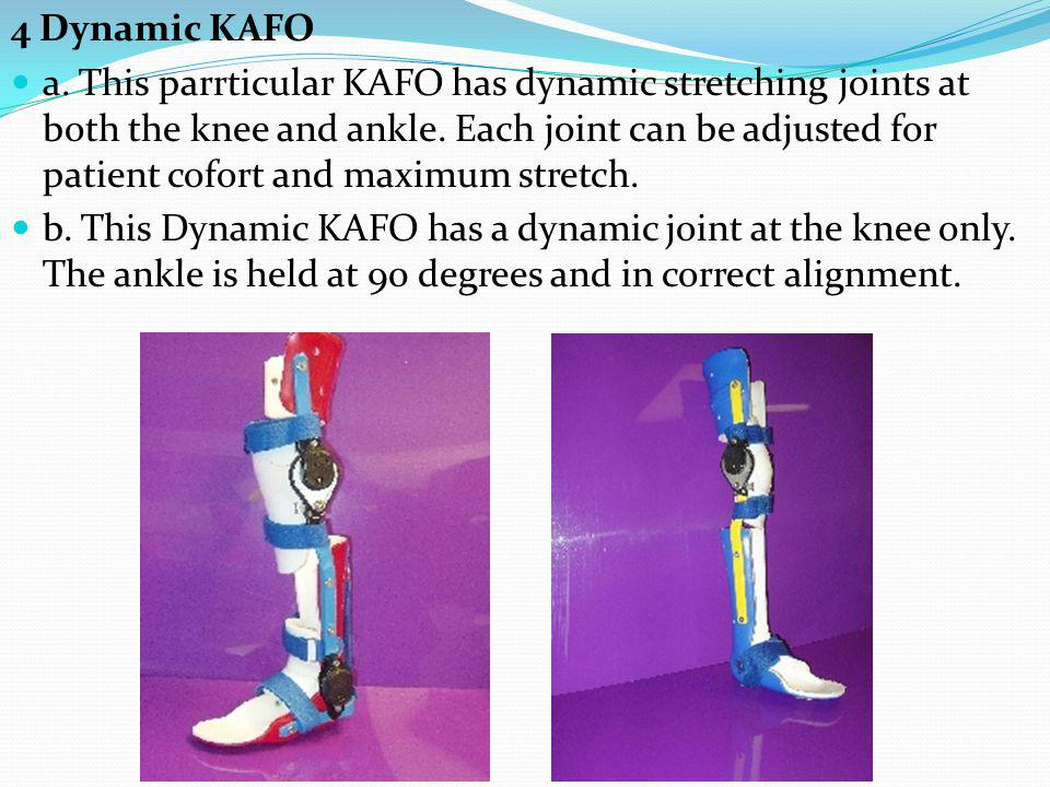 4 Dynamic KAFO a.This parrticular KAFO has dynamic stretching joints at both the knee and ankle.
