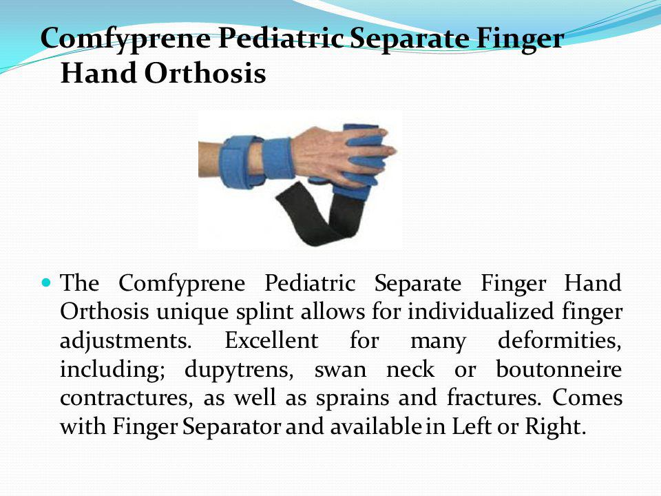 Comfyprene Pediatric Separate Finger Hand Orthosis The Comfyprene Pediatric Separate Finger Hand Orthosis unique splint allows for individualized fing