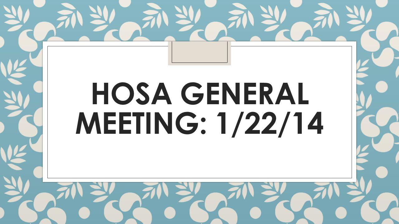 HOSA GENERAL MEETING: 1/22/14
