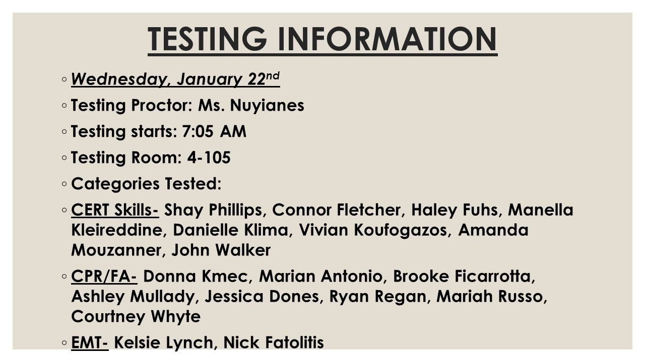 TESTING INFORMATION Wednesday, January 22 nd Testing Proctor: Ms.