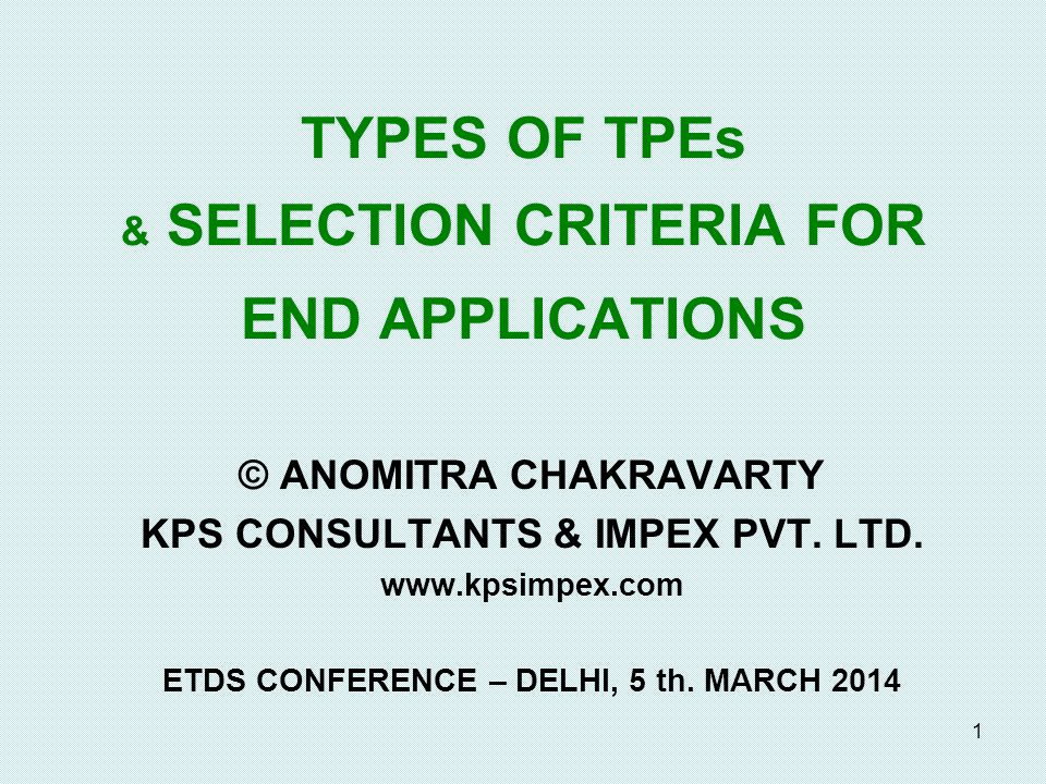 1 TYPES OF TPEs & SELECTION CRITERIA FOR END APPLICATIONS © ANOMITRA CHAKRAVARTY KPS CONSULTANTS & IMPEX PVT.