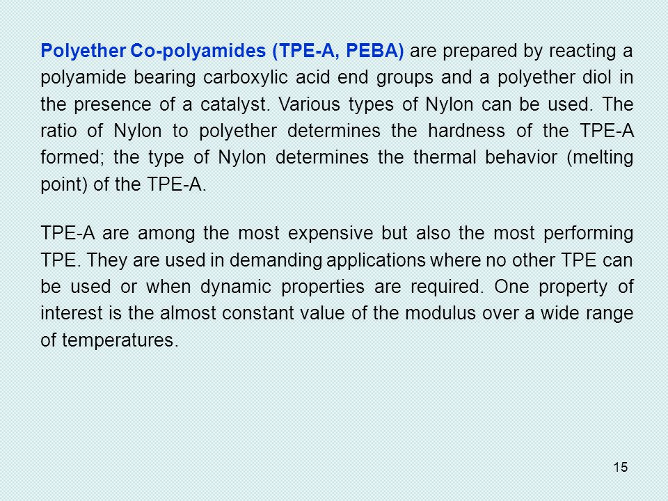 15 Polyether Co-polyamides (TPE-A, PEBA) are prepared by reacting a polyamide bearing carboxylic acid end groups and a polyether diol in the presence of a catalyst.