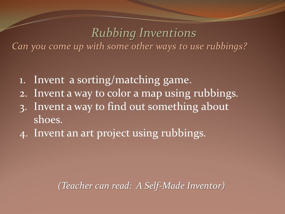 Rubbing Inventions Can you come up with some other ways to use rubbings.