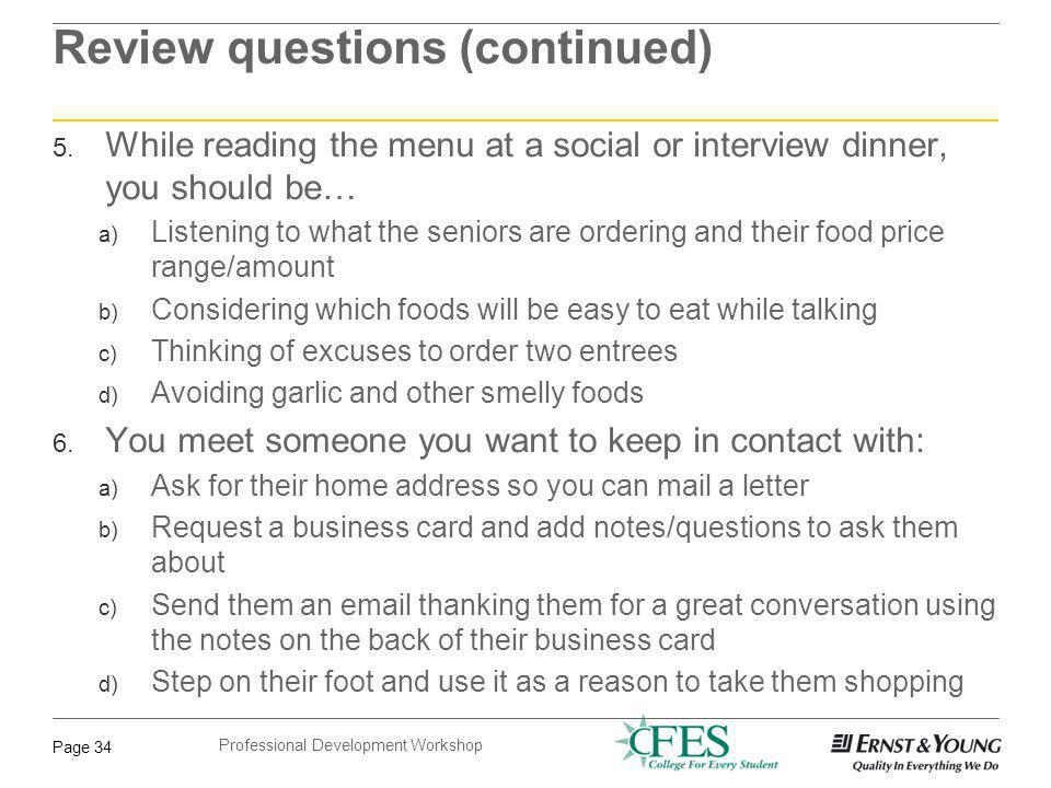 Professional Development Workshop Page 34 Review questions (continued) 5. While reading the menu at a social or interview dinner, you should be… a) Li