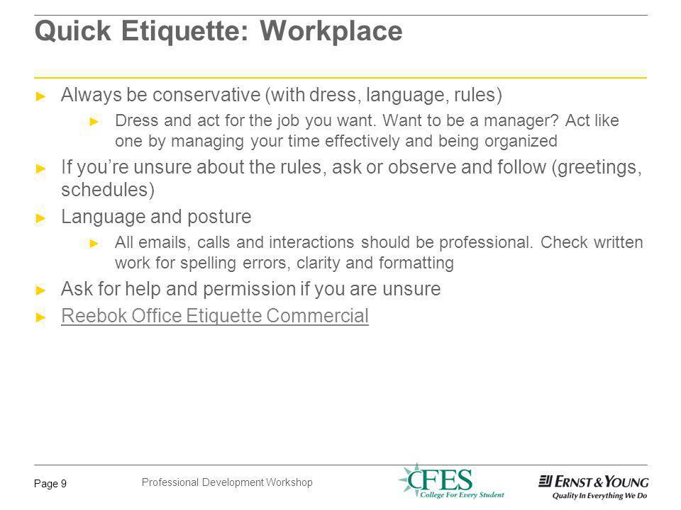 Professional Development Workshop Page 10 Quick Etiquette: Conversation During conversation Remember to use names, it will help you memorize them Maintain eye contact (comfortably) Are you engaged in the conversation.