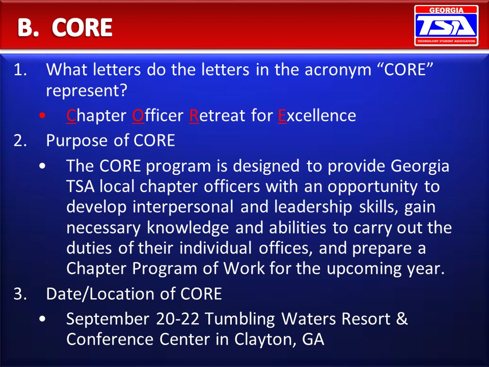 GEORGIA 1.What letters do the letters in the acronym CORE represent? Chapter Officer Retreat for Excellence 2.Purpose of CORE The CORE program is desi