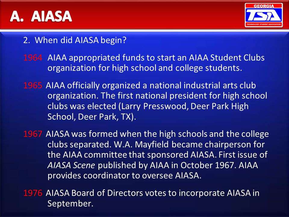 GEORGIA 2. When did AIASA begin? 1964AIAA appropriated funds to start an AIAA Student Clubs organization for high school and college students. 1965AIA
