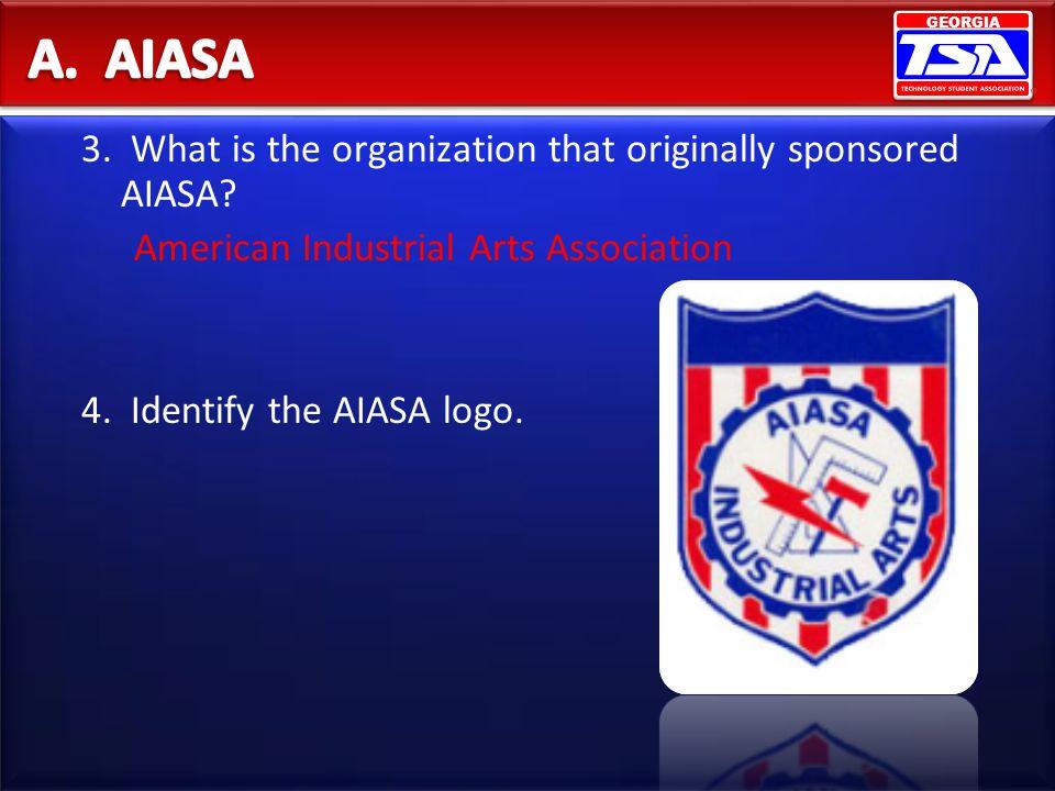 GEORGIA 3. What is the organization that originally sponsored AIASA? American Industrial Arts Association 4. Identify the AIASA logo.