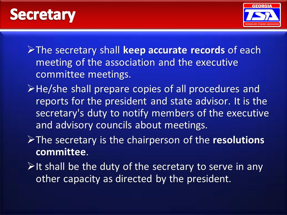 GEORGIA The secretary shall keep accurate records of each meeting of the association and the executive committee meetings. The secretary shall keep ac