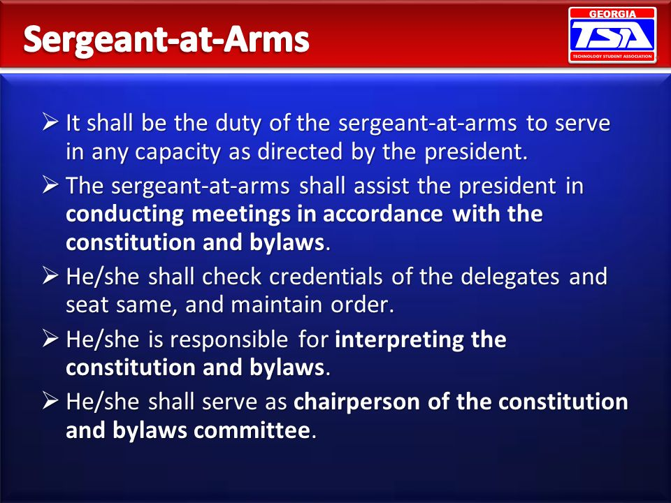 GEORGIA It shall be the duty of the sergeant-at-arms to serve in any capacity as directed by the president. It shall be the duty of the sergeant-at-ar