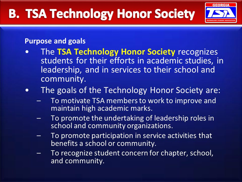 GEORGIA Purpose and goals The TSA Technology Honor Society recognizes students for their efforts in academic studies, in leadership, and in services t