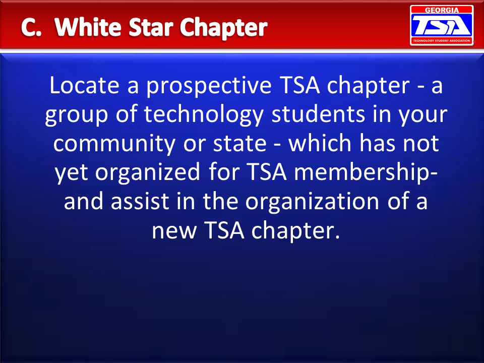 GEORGIA Locate a prospective TSA chapter - a group of technology students in your community or state - which has not yet organized for TSA membership-