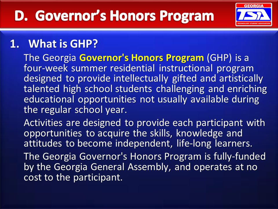 GEORGIA 1.What is GHP? The Georgia Governor's Honors Program (GHP) is a four-week summer residential instructional program designed to provide intelle