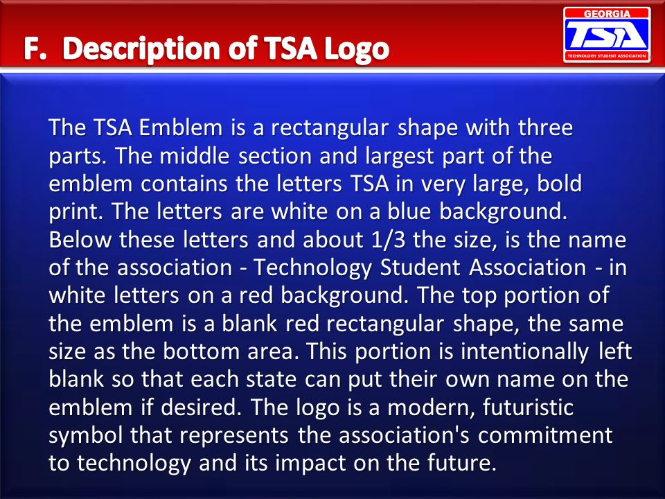 GEORGIA The TSA Emblem is a rectangular shape with three parts. The middle section and largest part of the emblem contains the letters TSA in very lar