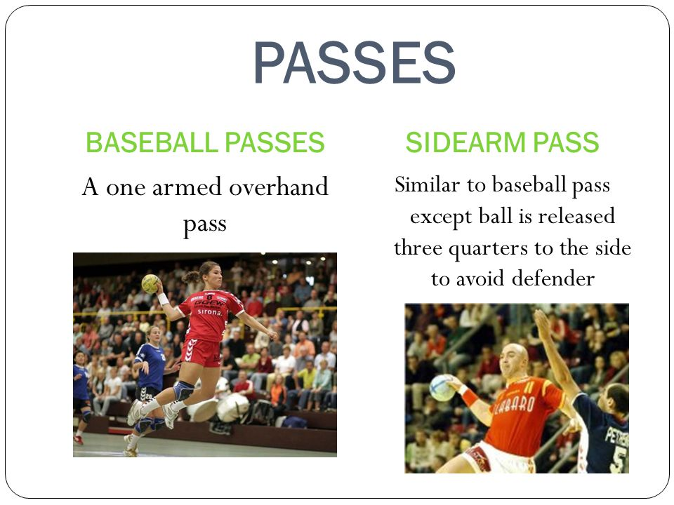 PASSES BASEBALL PASSESSIDEARM PASS A one armed overhand pass Similar to baseball pass except ball is released three quarters to the side to avoid defe