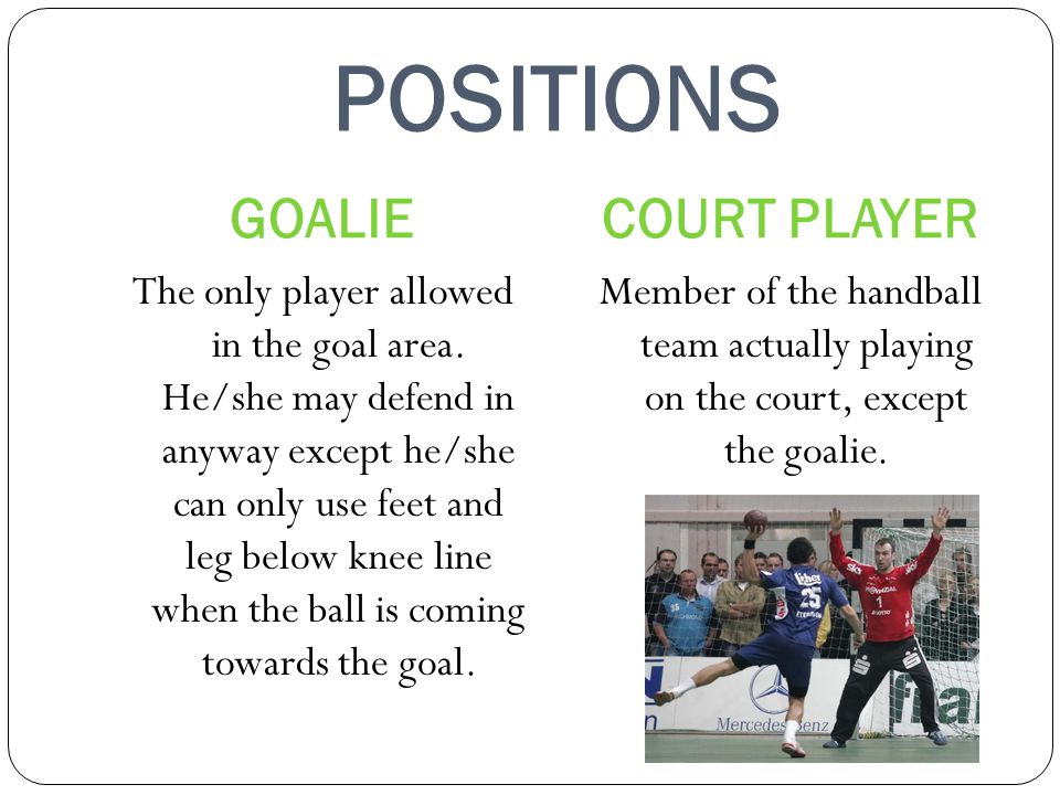 POSITIONS GOALIECOURT PLAYER The only player allowed in the goal area.