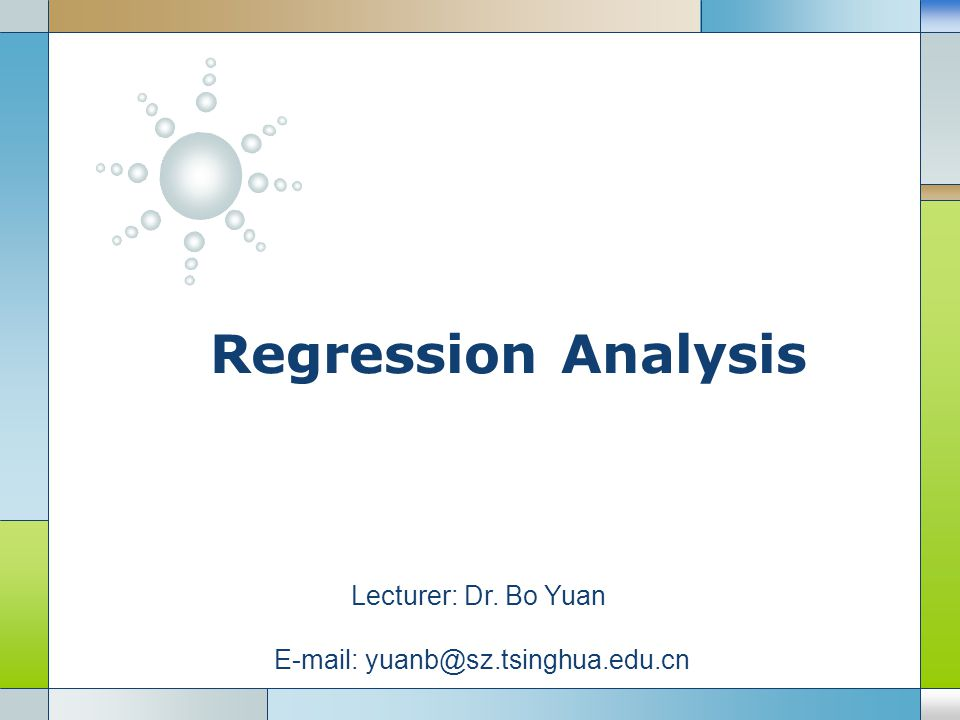 LOGO Regression Analysis Lecturer: Dr. Bo Yuan E-mail: yuanb@sz.tsinghua.edu.cn
