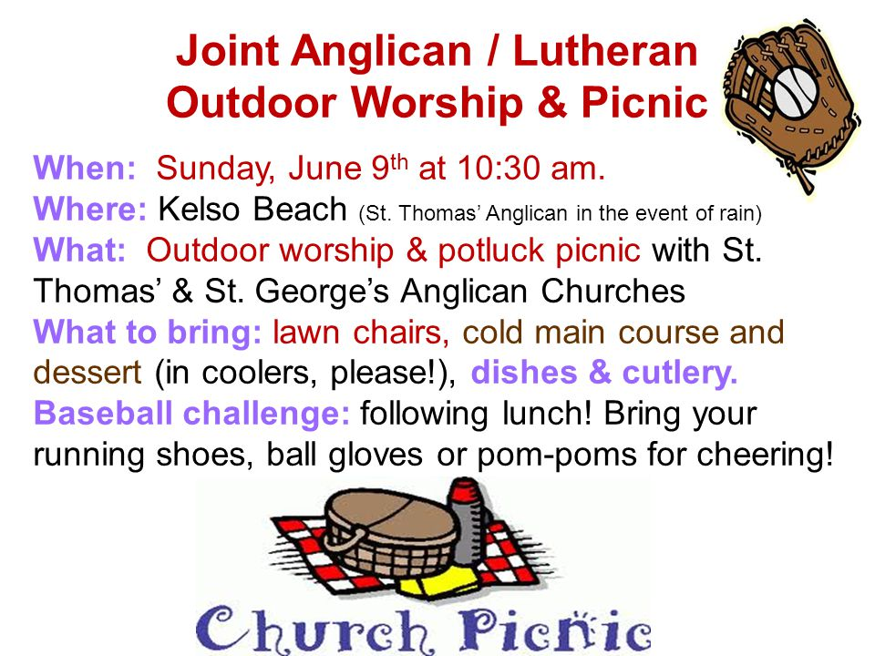 Joint Anglican / Lutheran Outdoor Worship & Picnic When: Sunday, June 9 th at 10:30 am.