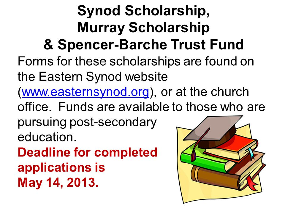 Forms for these scholarships are found on the Eastern Synod website (www.easternsynod.org), or at the church office.