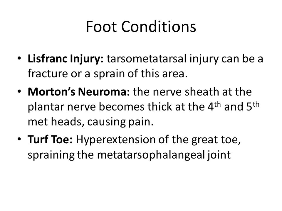Foot Conditions Lisfranc Injury: tarsometatarsal injury can be a fracture or a sprain of this area. Mortons Neuroma: the nerve sheath at the plantar n