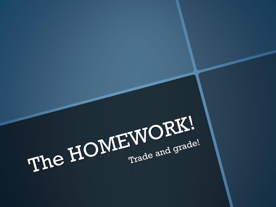 The HOMEWORK! Trade and grade!
