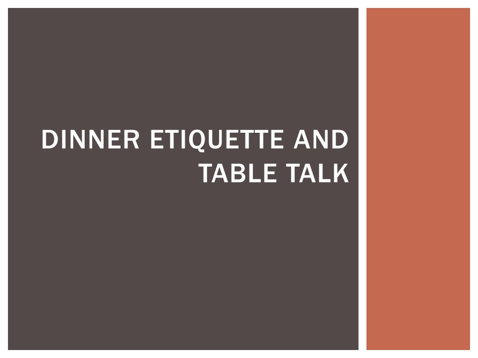 DINNER ETIQUETTE AND TABLE TALK