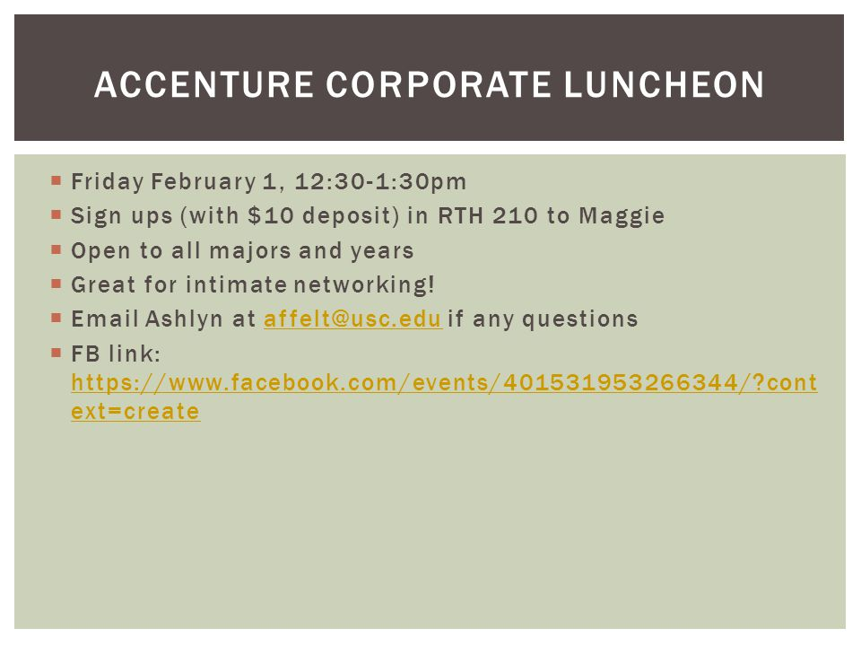 Friday February 1, 12:30-1:30pm Sign ups (with $10 deposit) in RTH 210 to Maggie Open to all majors and years Great for intimate networking.