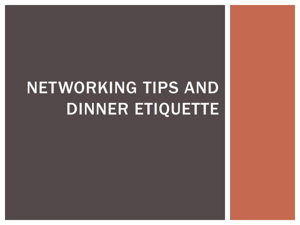 NETWORKING TIPS AND DINNER ETIQUETTE