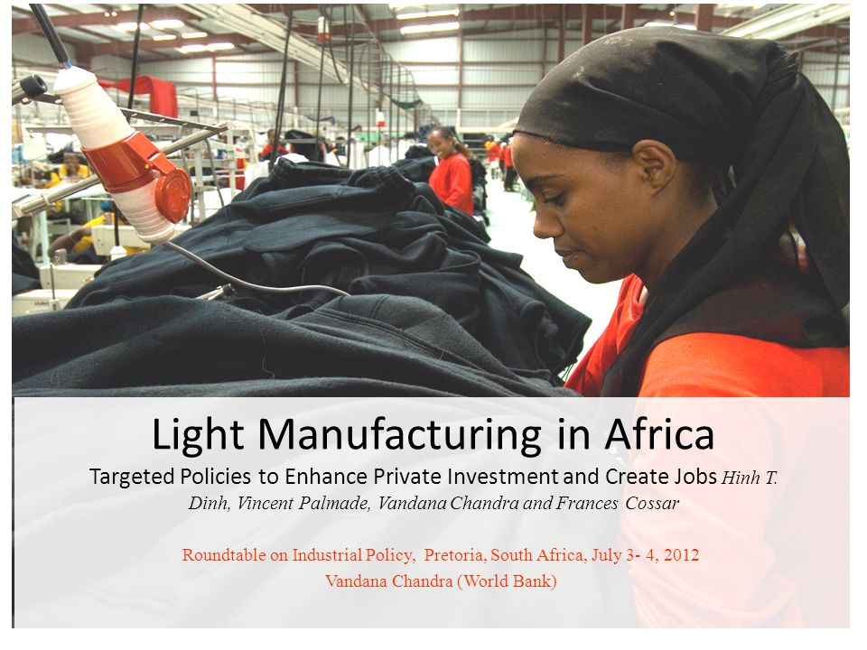 Light Manufacturing in Africa Targeted Policies to Enhance Private Investment and Create Jobs Hinh T.