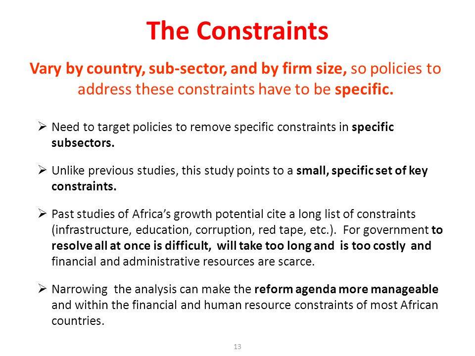 Vary by country, sub-sector, and by firm size, so policies to address these constraints have to be specific.