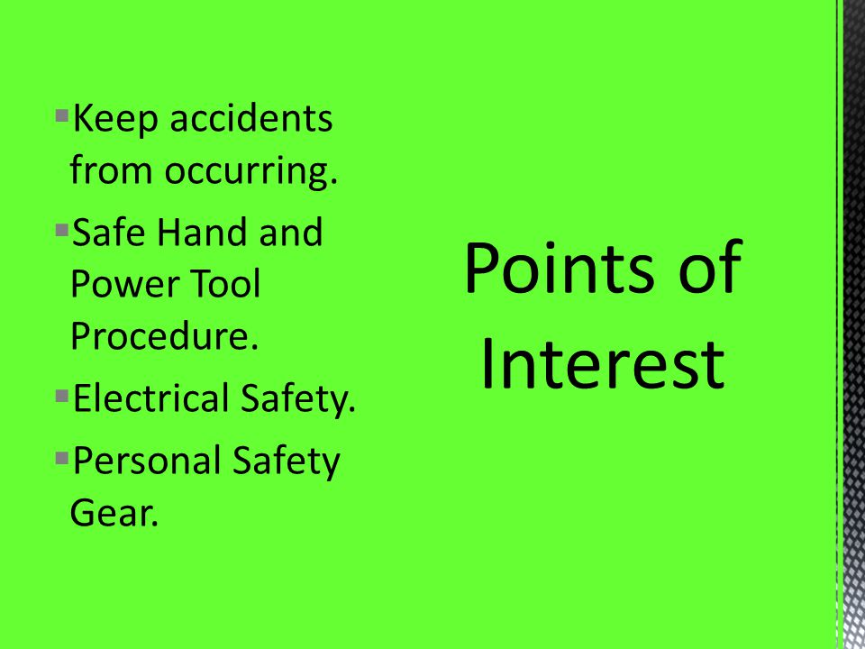 Keep accidents from occurring. Safe Hand and Power Tool Procedure. Electrical Safety. Personal Safety Gear.