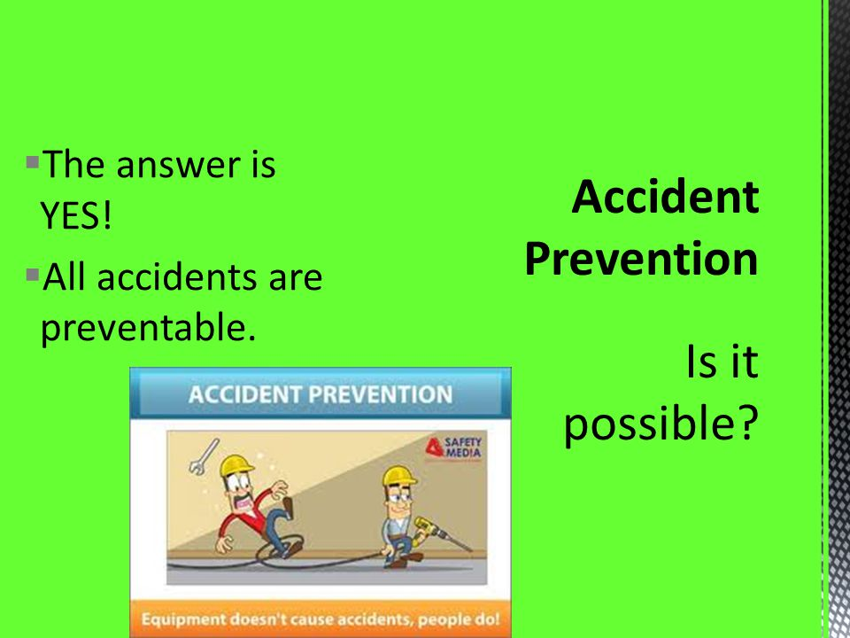 The answer is YES! All accidents are preventable.